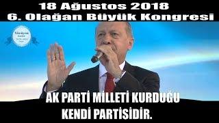 Başkan Erdoğan Ak Parti Milletin Kurduğu bir Partidir 18 Ağustos 2018