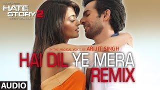 Hai Dil Ye Mera - Remix | Full Audio Song | Arijit Singh | Hate Story 2