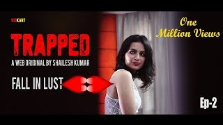 Trapped | Episode 2 - 'Fall In Lust' | A Web Series By Shailesh Kumar