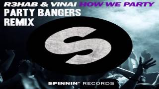 R3hab & Vinai - How We Party (Party Bangerz Remix)