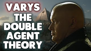 Varys The Double Agent Theory | Game of Thrones Season 7 Theory!