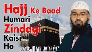 Hajj Ke Baad Humari Zindagi Kaisi Ho - Life After Hajj By Adv. Faiz Syed