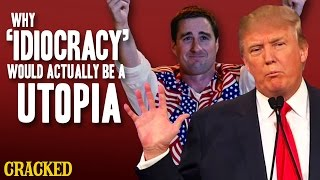 Why 'Idiocracy' Would Actually Be A Utopia