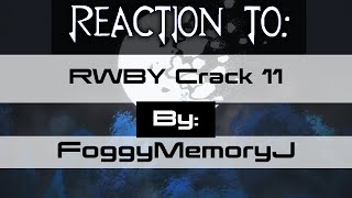 "REACTION TO ""RWBY CRACK 11"""