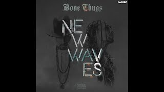 Bone Thugs-N-Harmony — New Waves (2017)[Full Album]
