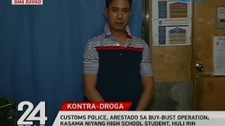 24 Oras: Customs Police, arestado sa buy-bust operation; kasama niyang high school student, huli rin