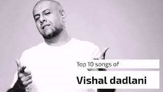 Top 10 hits of Vishal dadlani |top10 hit bollywood song of 2018