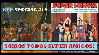 KFP Special #16: Somos Todos Super Amigos! (We Are All Super Friends)