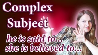 №55 English Grammar - Complex Subject, he is said to be, she is believed