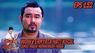 WOW Ternyata Hati Kecil Juned Masih Memikirkan Farah - Fatih Di Kampung Jawara Eps 152