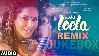 Ek Paheli Leela (Remix) Full Audio Songs | Sunny Leone