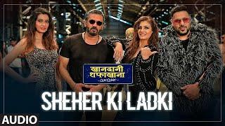 Full Audio: Sheher Ki Ladki | Khandaani Shafakhana |Tanishk Bagchi, Badshah,Tulsi Kumar,Diana Penty