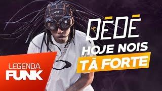 MC Dede - Hoje Nois Tá Forte - Nossa Ai Meu Deus Como É Que Pode (DJ Jorgin) Lançamento 2017