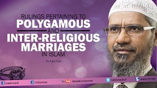 Dr Zakir Naik - Rulings pertaining to Polygamous and Inter-religious Marriages in Islam