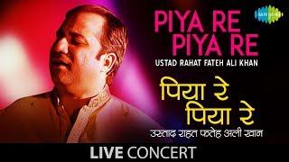 Piya Re Piya Re | Live Performance | Ustad Rahat Fateh Ali Khan