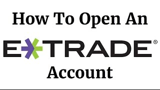 How To Open An ETRADE Account 2017