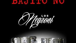 Los Negroni - Bajito No