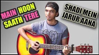 Do a Video Cover :-) Main Hoon Saath Tere - Shadi Mein Jarur Aana - Arijit Singh Guitar Chord Lesson