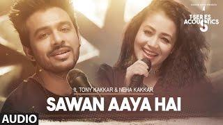 Sawan Aaya Hai Full Audio Song  | T-Series Acoustics |  Tony Kakkar & Neha Kakkar | T-Series
