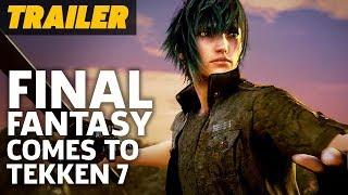 Final Fantasy 15 Meets Tekken 7 With Noctis DLC - Official Trailer