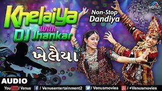 Dj Khelaiya : JHANKAR BEATS  Non-Stop Gujarati Dandiya amp Garba Songs 2017