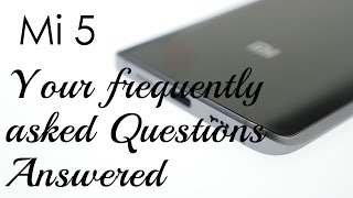 Xiaomi Mi 5 FAQ Your Questions Answered after 6 days use