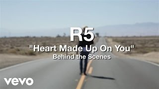 R5 - Heart Made Up On You - Behind the Scenes