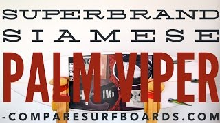 SUPERBrand Siamese Palm Viper Review no.37 | Compare Surfboards