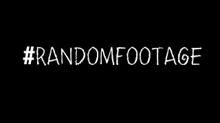 #RandomFootage :