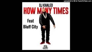 DJ Khaled - How Many Times Remix (Audio) ft. Bluff City