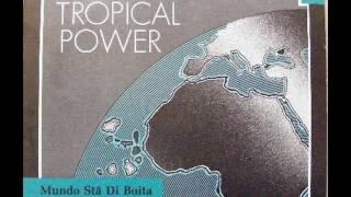 Tropical Pwoer- Nita Tchomábu Bu Ca Ta Cudin
