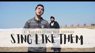 DJ Wanshan & The Main Serenade - Sing Like Them (OFFICIAL VIDEO)