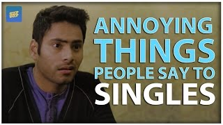 ScoopWhoop: Annoying Things People Say To Singles