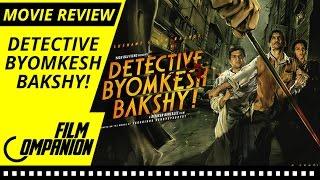 Detective Byomkesh Bakshy! | Movie Review | Anupama Chopra | Film Companion