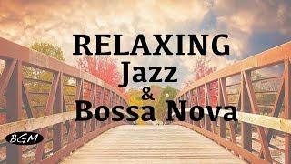 Jazz & Bossa Nova Instrumental Music - Relaxing Cafe Music For Study,Work,Sleep - Background Music