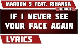 If I Never See Your Face Again - Maroon 5 feat. Rihanna tribute - Lyrics