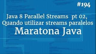 Curso Java Completo - Aula 194: Java 8 Parallel Streams  pt 02, Quando utilizar streams paralelos