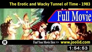 Watch: The Erotic and Wacky Tunnel of Time (1983) Full Movie Online