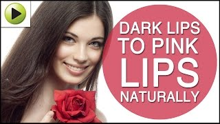 Dark Lips to Pink Lips Naturally - Easy Home Remedies