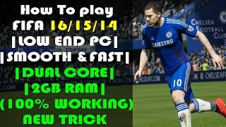 HOW TO PLAY FIFA 16/15/14 |LOW END PC| |SMOOTH & FAST| |DUAL CORE| (100% WORKING) NEW TRICK