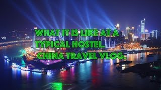 What it is like at a typical Hostel. China travel Vlog.