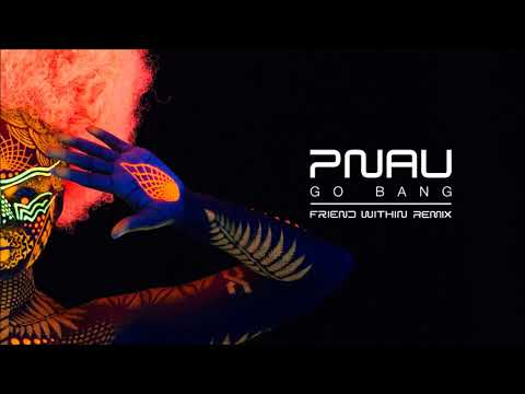 Download PNAU - Go Bang (Friend Within Remix)