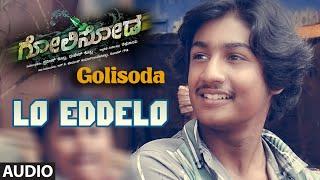 Golisoda Songs   Lo Eddelo Full Song   Vikarm, Hemanth, Priyanka   Kannada Songs 2016