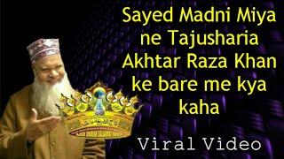 Shaykul islam Sayed Madni Miyan ne Mufti Akhtar Raza khan,ke bareme kya kaha