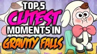 TOP 5 CUTEST MOMENTS IN GRAVITY FALLS - Gravity Falls
