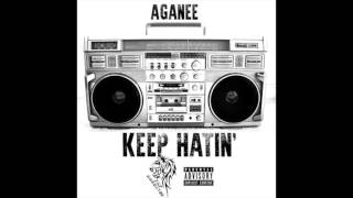 Aganee - Keep Hatin' Freestyle (Audio)