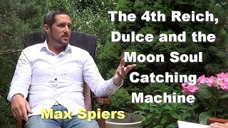 The 4th Reich, Dulce and the Moon Soul Catching Machine - Max Spiers