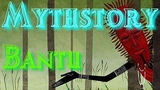 Mythstory #2 - Bantu Mythology