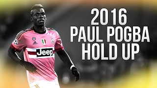 Paul Pogba - Hold Up - Skills & Goals 2016 HD