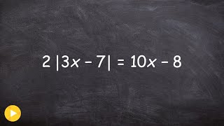Easiest Way To Solve an Absolute Value Equation and Determine when Only One Solution